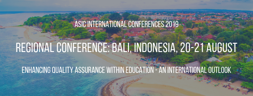 Text on image reads: ASIC International Conferences 2019. Regional Conference: Bali, Indonesia, 20-21 August. Enhancing Quality Assurance  within Education. - an International Outlook